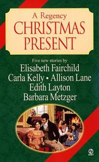 A Regency Christmas Present - Elisabeth Fairchild, Carla Kelly, Allison Lane, Edith Layton, Barbara Metzger