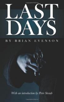 Last Days - Brian Evenson, Peter Straub