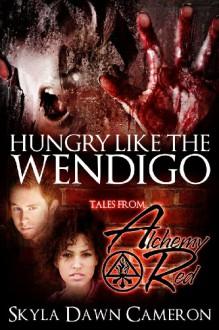 Hungry Like the Wendigo (Tales from Alchemy Red) - Skyla Dawn Cameron