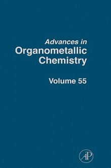 Advances in Organometallic Chemistry, Volume 55 - Robert West, Anthony F. Hill, Mark J. Fink