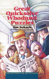 Great Quicksolve Whodunit Puzzles: Mini-Mysteries for You to Solve - Jim Sukach, Lucy Corvino