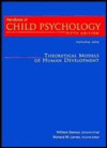 Theoretical Models of Human Development, Volume 1, Handbook of Child Psychology, 5th Edition - William Damon