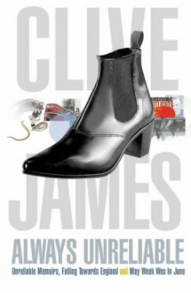 Always Unreliable: Unreliable Memoirs / Falling Towards England / May Week Was in June - Clive James