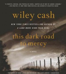 This Dark Road to Mercy - Wiley Cash,Erik Bergmann,Jenna Lamia,Scott Sowers