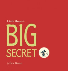Little Mouse's Big Secret - Eric Battut