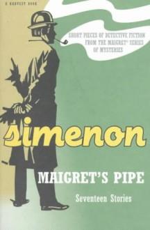 Maigret's Pipe: Seventeen Stories - Georges Simenon, Jean Stewart