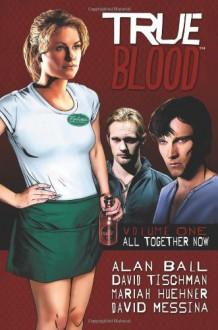 True Blood Volume 1: All Together Now - 'Alan Ball', 'Kate Barnow', 'Elisabeth Finch', 'Mariah Huehner', 'David Tischman'