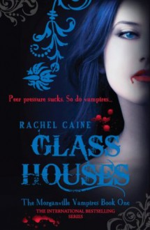 Glass Houses: : The Morganville Vampires Book One - Rachel Caine