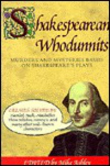 Shakespearean Whodunnits - Mike Ashley, Rosemary Aitken, John T. Aquino, Cherith Baldry, Stephen Baxter, Molly Brown, Louise Cooper, Martin Edwards, Margaret Frazer, Susanna Gregory, Edward D. Hoch, Tom Holt, Susan B. Kelly, Steve Lockley, F. Gwynplaine MacIntyre, Patricia A. McKillip, Amy Myers, K