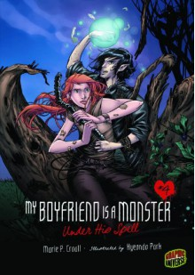Under His Spell (My Boyfriend Is a Monster) - Marie P. Croall, Hyeondo Park