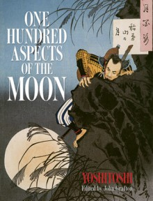 One Hundred Aspects of the Moon - Tsukioka Yoshitoshi, John Grafton