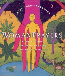 WomanPrayers: Prayers by Women from throughout History and around the World - Mary Ford-Grabowsky