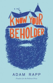 Know Your Beholder: A Novel - Adam Rapp