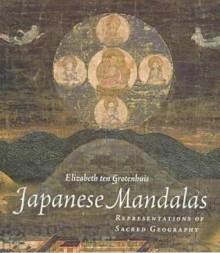 Japanese Mandalas: Representations of Sacred Geography - Elizabeth Ten Grotenhuis