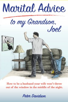 Marital Advice to my Grandson, Joel: How to be a husband your wife won't throw out of the window in the middle of the night. - Peter Davidson
