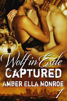 Captured (Wolf in Exile Part I): Paranormal Shapeshifter Romance - Amber Ella Monroe, Ambrielle Kirk