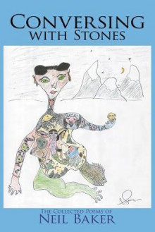 Conversing with Stones: The Collected Poems of Neil Baker - Neil Baker