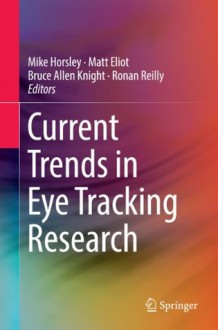Current Trends in Eye Tracking Research - Mike Horsley, Matt Eliot, Bruce Knight, Ronan Reilly