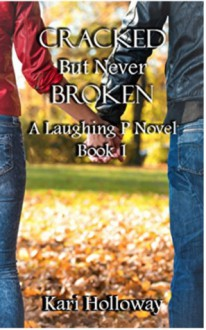 Cracked But Never Broken - Kari Holloway