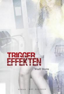 Triggereffekten - Wulf Dorn