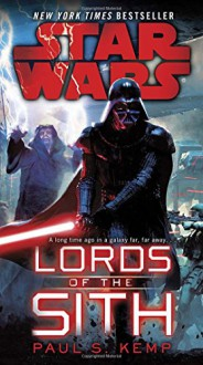 Lords of the Sith: Star Wars - Paul S. Kemp