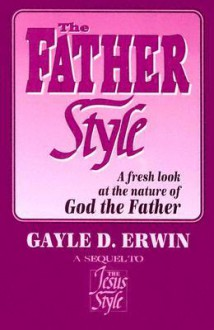 The Father Style - Gayle D. Erwin