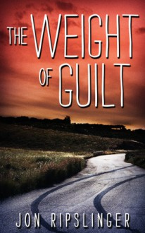 The Weight of Guilt - Jon Ripslinger