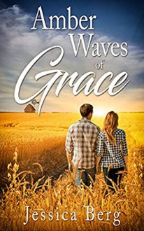 Amber Waves of Grace - Jessica Berg