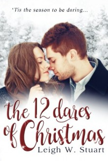 The 12 Dares of Christmas - Leigh W Stuart