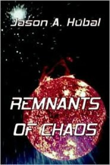 Remnants of Chaos - Jason Hubal