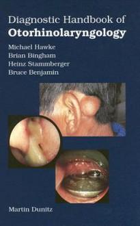 Diagnostic Handbook of Otorhinolaryngology - Michael Hawke, Heinz Stammberger, Brian Bingham