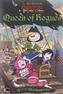 Epic Tales from Adventure Time: Queen of Rogues - T. T. MacDangereuse,Christopher Houghton