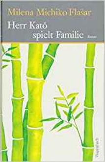 Herr Kato spielt Familie (Quartbuch) - Milena Michiko Flašar