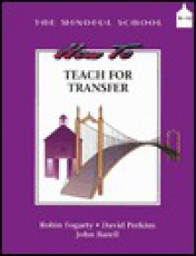 How to Teach for Transfer - Robin J. Fogarty, David Perkins, John Barrell