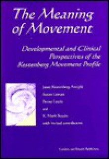Meaning of Movement - Janet Kestenberg Amighi, Penny Lewis, Susan Loman, Mark Sossin