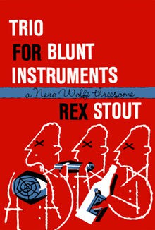 Trio for Blunt Instruments: A Nero Wolfe Threesome - Rex Stout