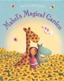 Mabel's Magical Garden - Paula Metcalf