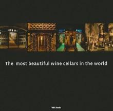 The Most Beautiful Wine Cellars in the World - Astrid Fobelets, Jurgen Lijcops