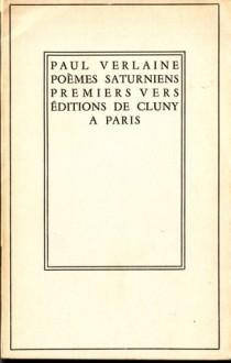 Paul Verlaine: Poèmes Saturniens; Premiers Vers - Paul Verlaine, Yves-Gérard le Dantec