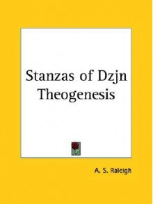 Stanzas of Dzjn Theogenesis - A.S. Raleigh