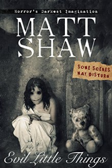 Evil Little Things: A Tale of Horror and Possession - Matt Shaw