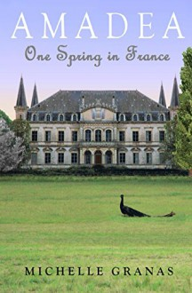 Amadea: One Spring in France - Michelle Granas