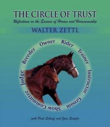 Circle of Trust: Reflections on the Essence of Horses and Horsemanship - Walter Zettl