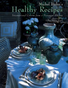 Michel Biehn's Healthy Recipes: International Cuisine from a Proven�al Table - Michel Biehn