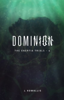 Dominion (The Enertia Trials Book 4) - J. Kowallis