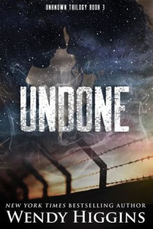 Undone (Unknown Trilogy Book 3) - Wendy Higgins