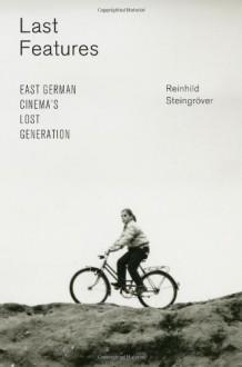Last Features: East German Cinema's Lost Generation - Reinhild Steingreover