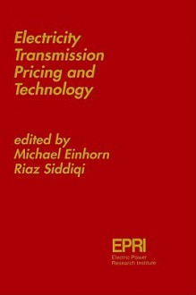 Electricity Transmission Pricing and Technology - Michael E. Einhorn, Michael E. Einhorn