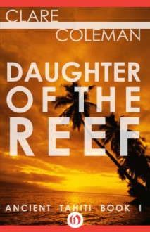 Daughter of the Reef (Ancient Tahiti Book 1) - Clare Coleman
