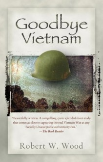 Goodbye Vietnam - Robert W. Wood, Wood, Robert W.
